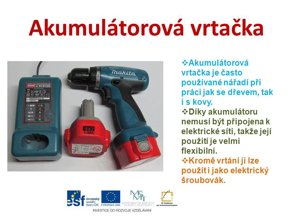 Akumulátorová vrtačka  Akumulátorová vrtačka je často používané nářadí při práci jak se dřevem, tak i s kovy.