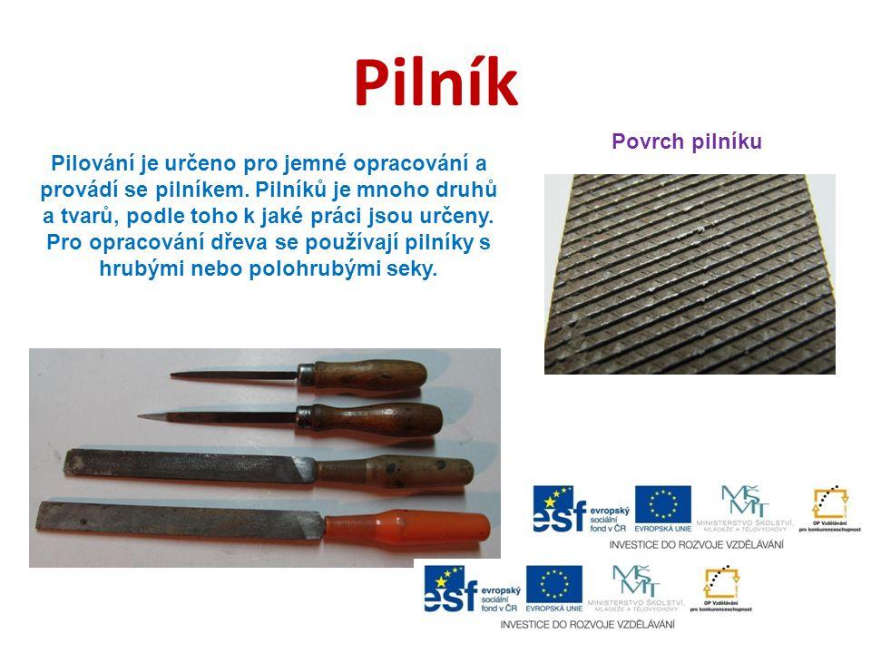 Pilník Pilování je určeno pro jemné opracování a provádí se pilníkem.