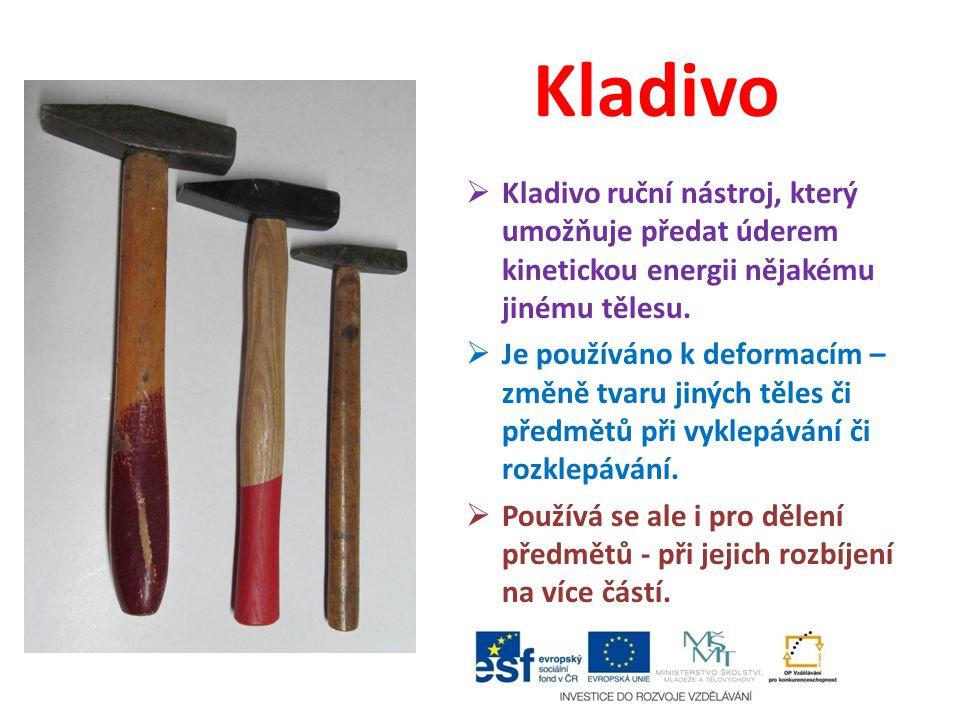 Kladivo  Kladivo ruční nástroj, který umožňuje předat úderem kinetickou energii nějakému jinému tělesu.