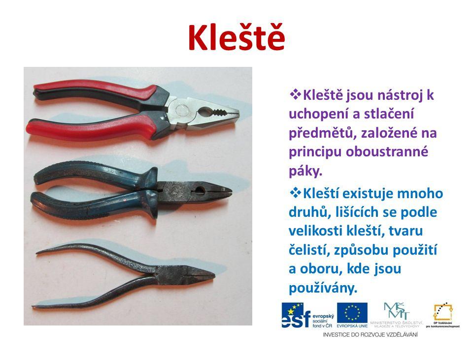 Kleště  Kleště jsou nástroj k uchopení a stlačení předmětů, založené na principu oboustranné páky.