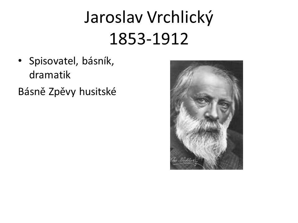 Jaroslav Vrchlický 1853-1912 Spisovatel, básník, dramatik Básně Zpěvy husitské