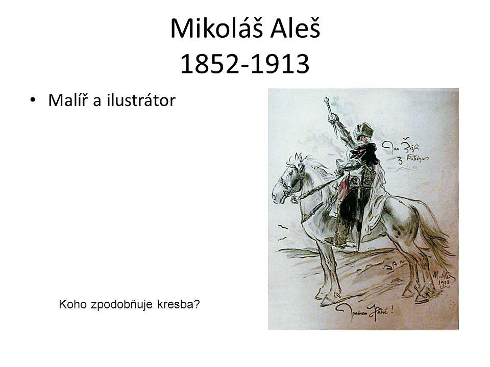 Mikoláš Aleš 1852-1913 Malíř a ilustrátor Koho zpodobňuje kresba?