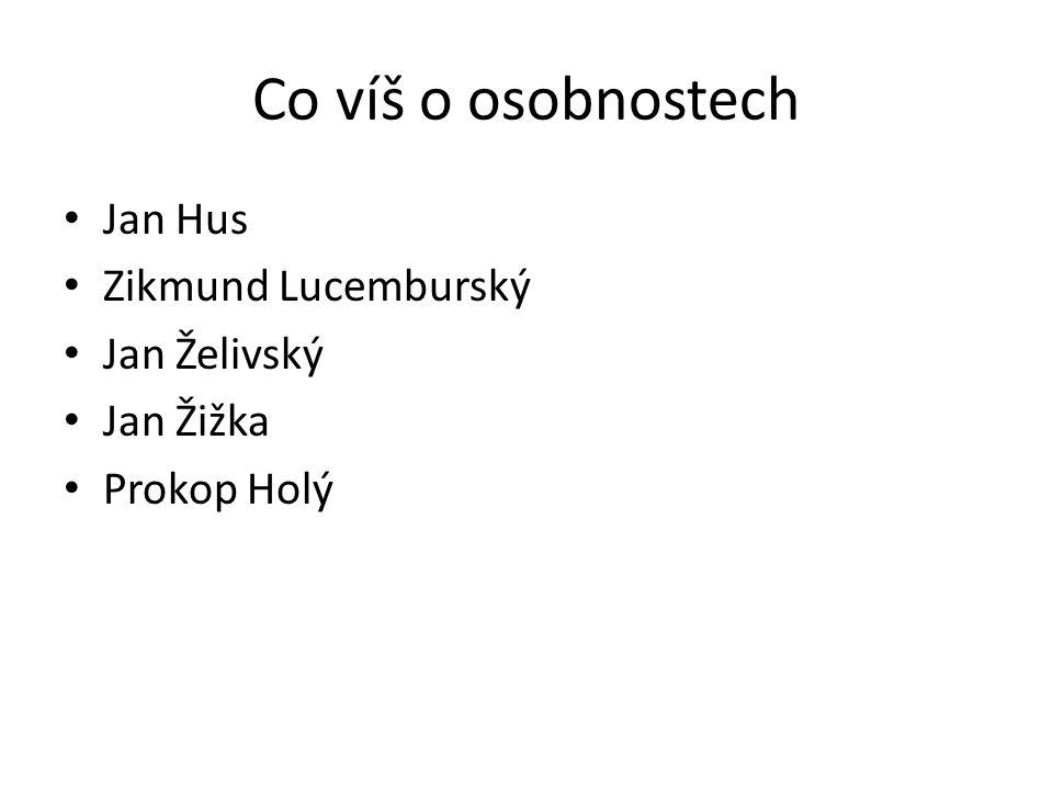 Co víš o osobnostech Jan Hus Zikmund Lucemburský Jan Želivský Jan Žižka Prokop Holý