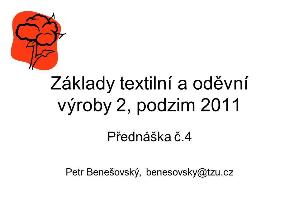 Základy textilní a oděvní výroby 2, podzim 2011 Přednáška č.4 Petr Benešovský, benesovsky@tzu.cz