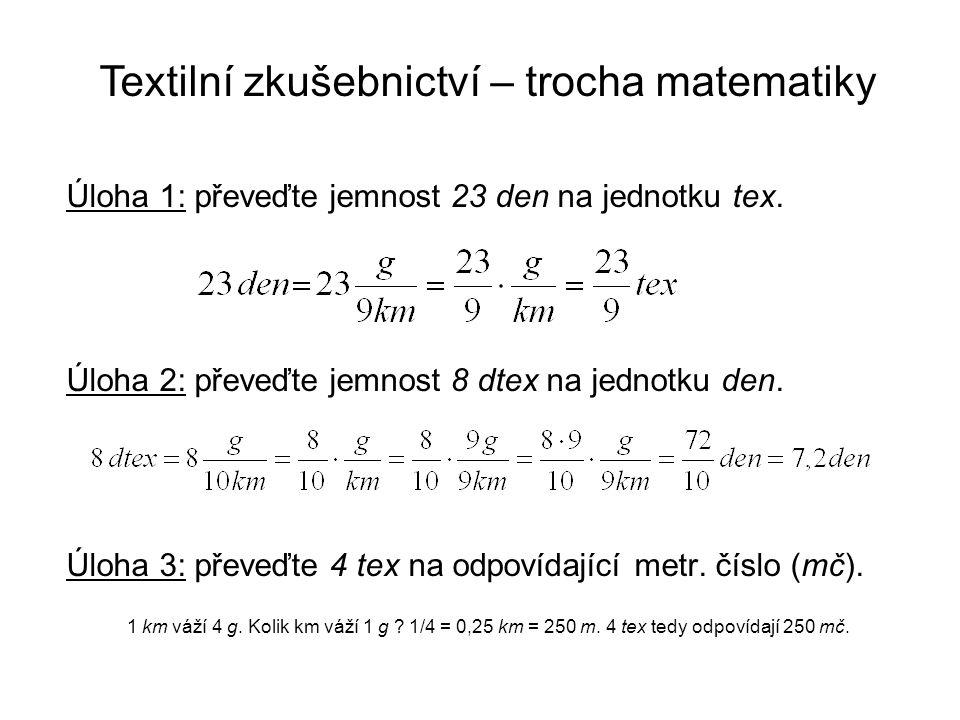 Úloha 1: převeďte jemnost 23 den na jednotku tex. Úloha 2: převeďte jemnost 8 dtex na jednotku den. Úloha 3: převeďte 4 tex na odpovídající metr. čísl