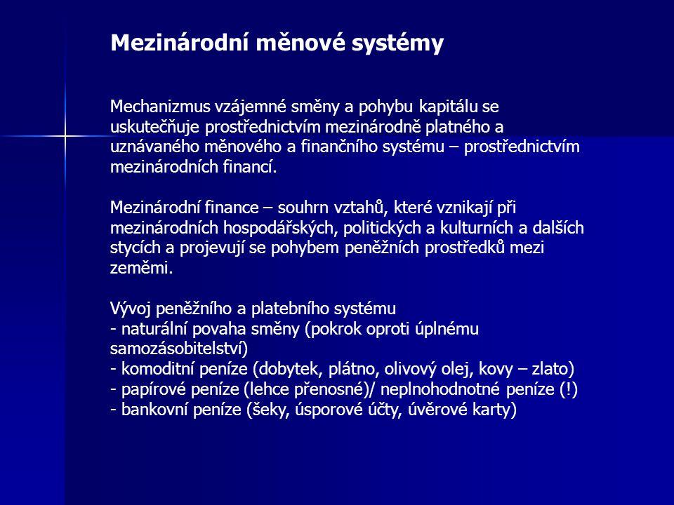 Mezinárodní měnové systémy Mechanizmus vzájemné směny a pohybu kapitálu se uskutečňuje prostřednictvím mezinárodně platného a uznávaného měnového a finančního systému – prostřednictvím mezinárodních financí.