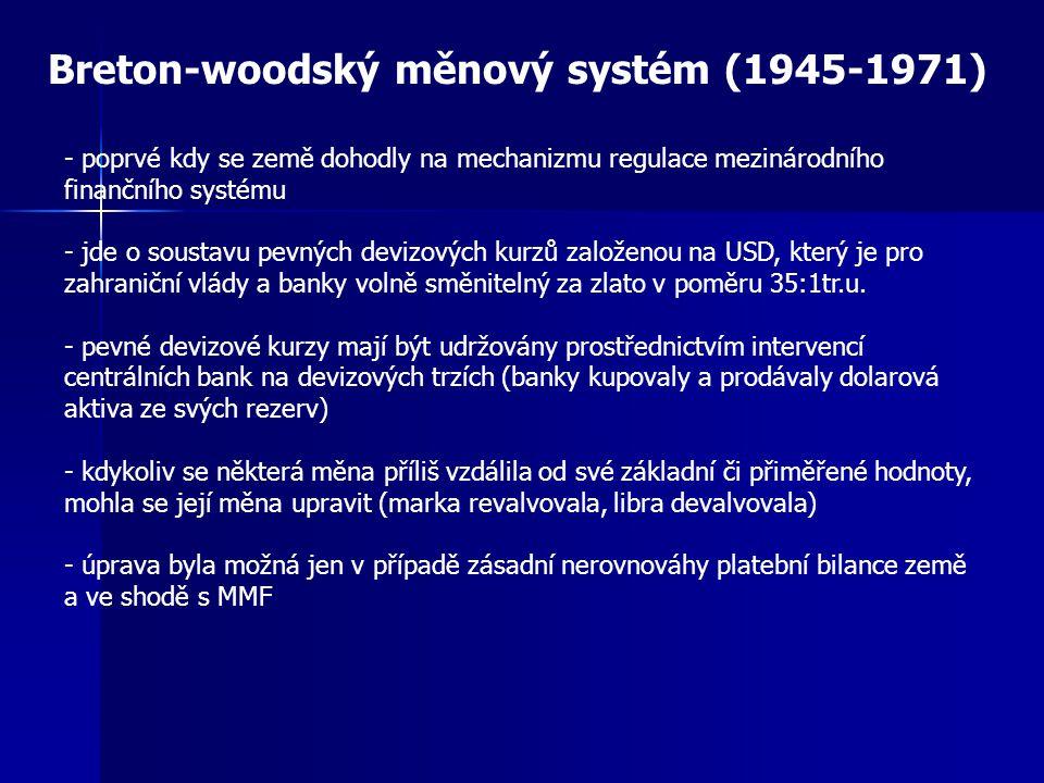 """Rozpad Breton-Woodského systému (1971) - začátkem 60-let – slábnutí pozice USD - devalvační tlaky na USD a tím i na pevnou cenu zlata (1961-68 """"zlatý pool ) - srpen 1971 Nixon konstatuje, že se americká vláda rozhodla ukončit směnitelnost USD za zlato - prosinec 1971 – měnová konference ve Washingtonu – devalvace USD o 7,9% (38:1), zrušená směnitelnost za zlato, 10% dovozní přirážka - přechod k floatingu - připojují se energetická krize na základě ropného šoku a krize surovinová - 1976 výroční konference IMF v Kingstonu – v podstatě legalizován stav existující v kurzové oblasti (umožnění volně plujících kurzů)"""