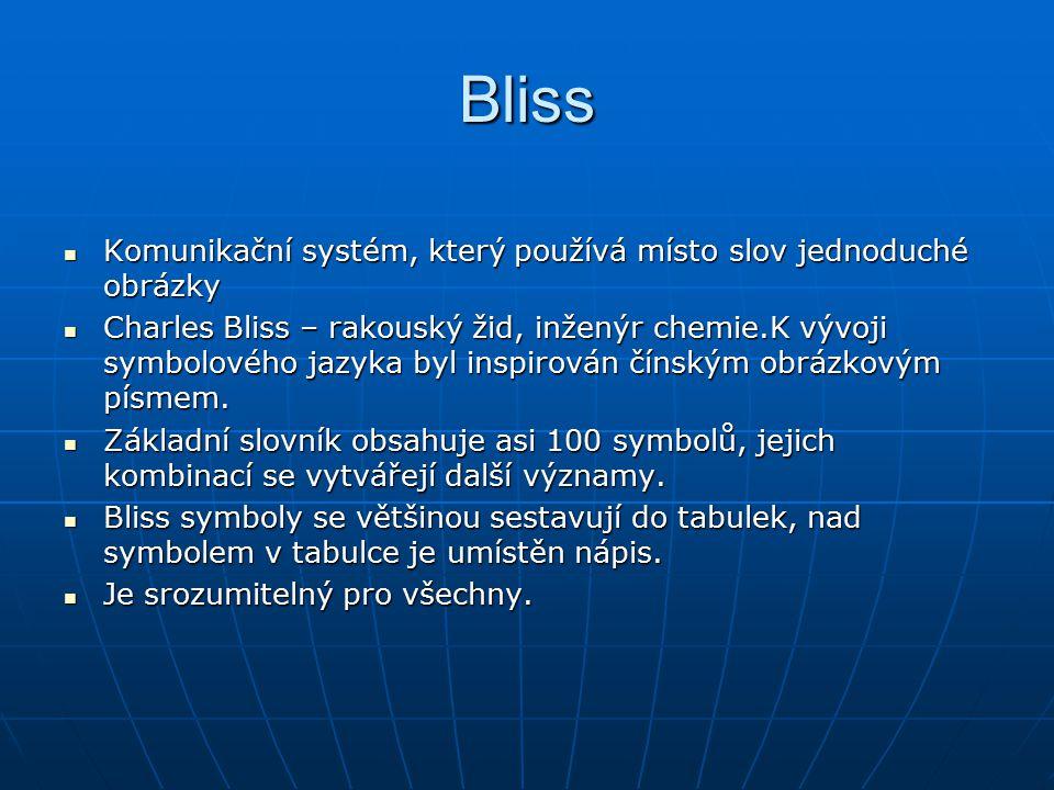 Bliss Komunikační systém, který používá místo slov jednoduché obrázky Komunikační systém, který používá místo slov jednoduché obrázky Charles Bliss –