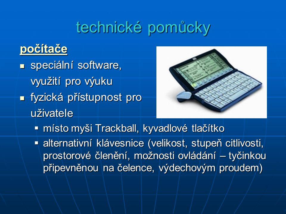 technické pomůcky počítače speciální software, speciální software, využití pro výuku fyzická přístupnost pro fyzická přístupnost prouživatele  místo