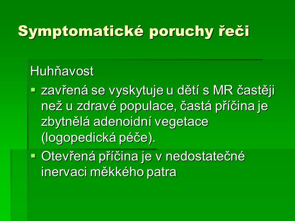 Symptomatické poruchy řeči Huhňavost  zavřená se vyskytuje u dětí s MR častěji než u zdravé populace, častá příčina je zbytnělá adenoidní vegetace (l