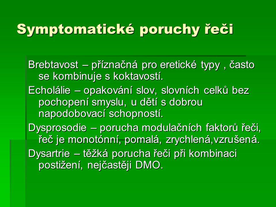 Symptomatické poruchy řeči Brebtavost – příznačná pro eretické typy, často se kombinuje s koktavostí. Echolálie – opakování slov, slovních celků bez p