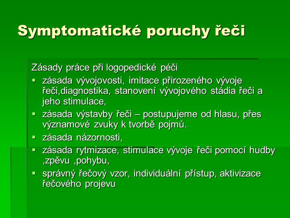 Symptomatické poruchy řeči Zásady práce při logopedické péči  zásada vývojovosti, imitace přirozeného vývoje řeči,diagnostika, stanovení vývojového s