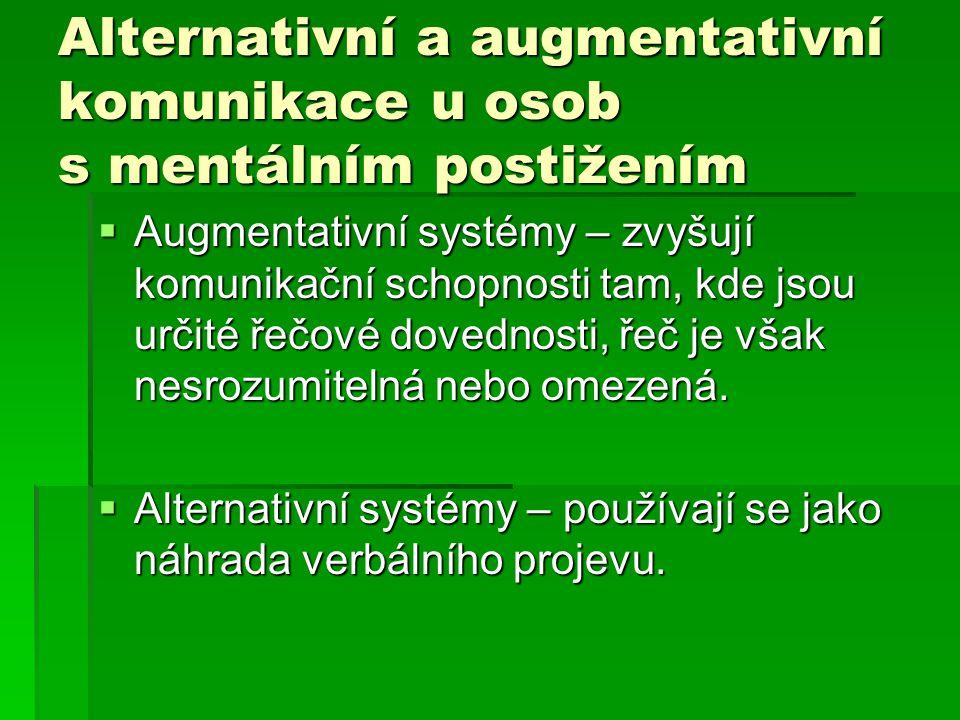 Alternativní a augmentativní komunikace u osob s mentálním postižením  Augmentativní systémy – zvyšují komunikační schopnosti tam, kde jsou určité ře