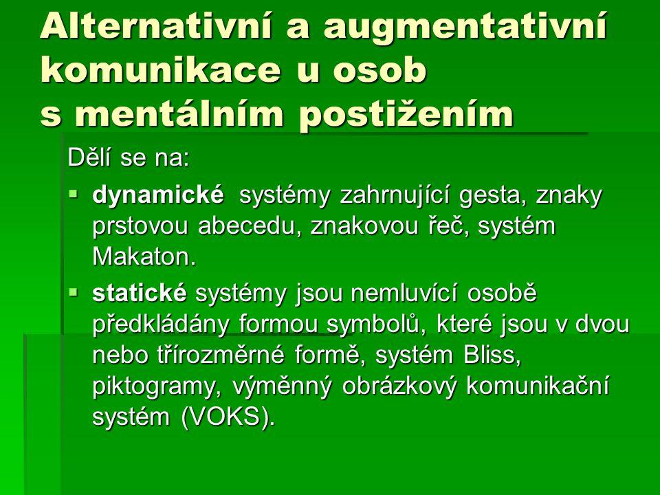 Alternativní a augmentativní komunikace u osob s mentálním postižením Dělí se na:  dynamické systémy zahrnující gesta, znaky prstovou abecedu, znakov