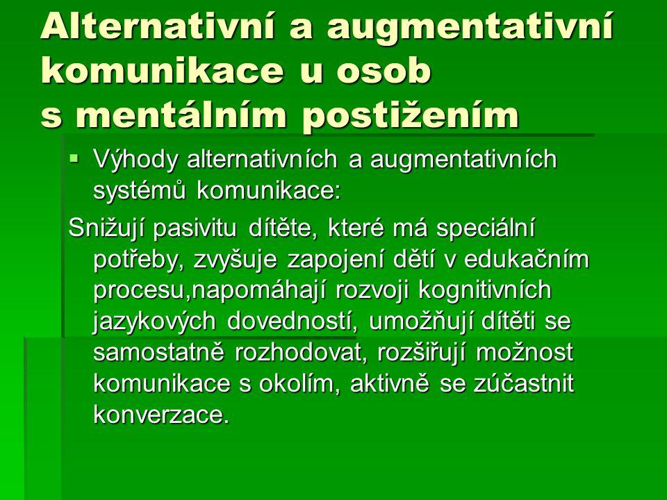 Alternativní a augmentativní komunikace u osob s mentálním postižením  Výhody alternativních a augmentativních systémů komunikace: Snižují pasivitu d