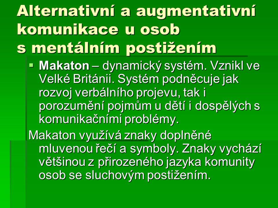 Alternativní a augmentativní komunikace u osob s mentálním postižením  Makaton – dynamický systém. Vznikl ve Velké Británii. Systém podněcuje jak roz