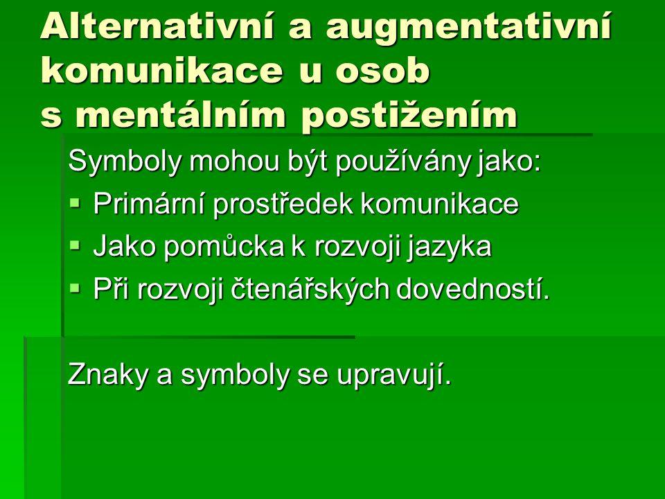 Alternativní a augmentativní komunikace u osob s mentálním postižením Symboly mohou být používány jako:  Primární prostředek komunikace  Jako pomůck