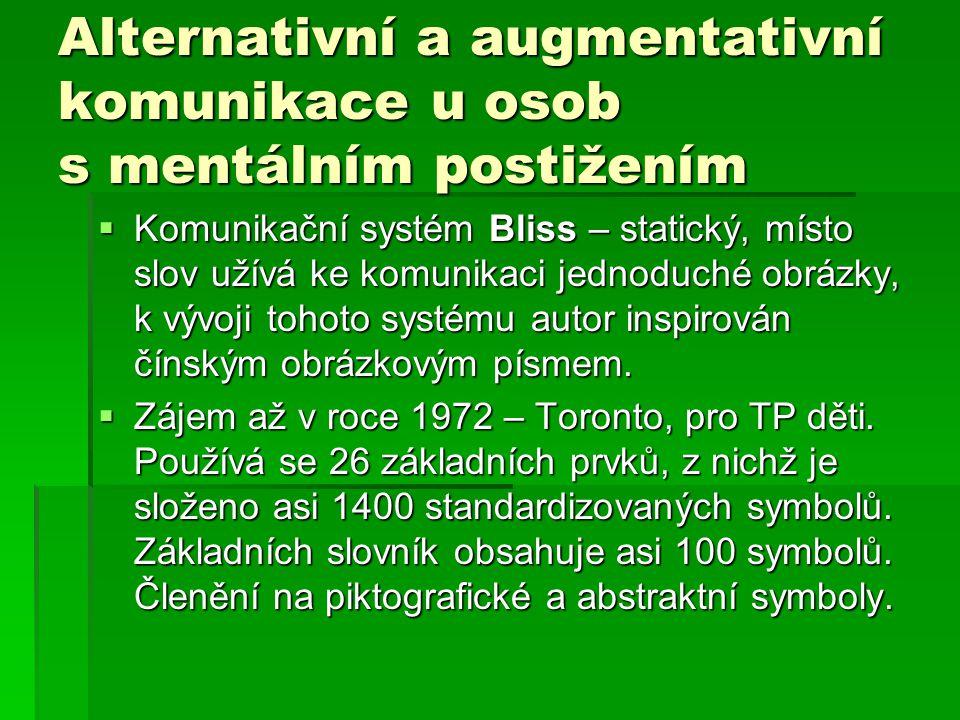 Alternativní a augmentativní komunikace u osob s mentálním postižením  Komunikační systém Bliss – statický, místo slov užívá ke komunikaci jednoduché
