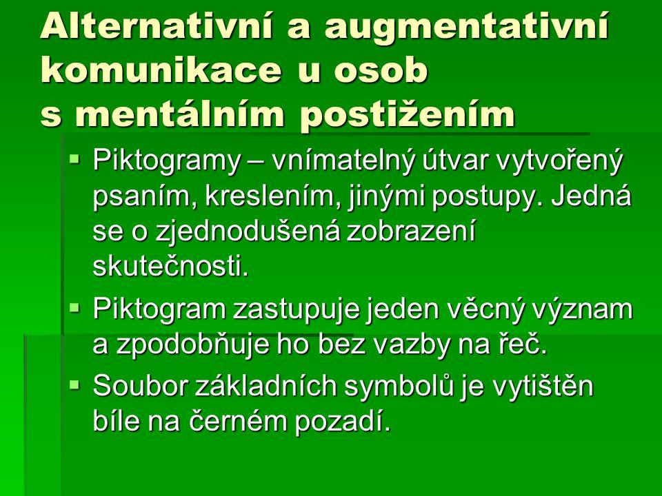 Alternativní a augmentativní komunikace u osob s mentálním postižením  Piktogramy – vnímatelný útvar vytvořený psaním, kreslením, jinými postupy. Jed