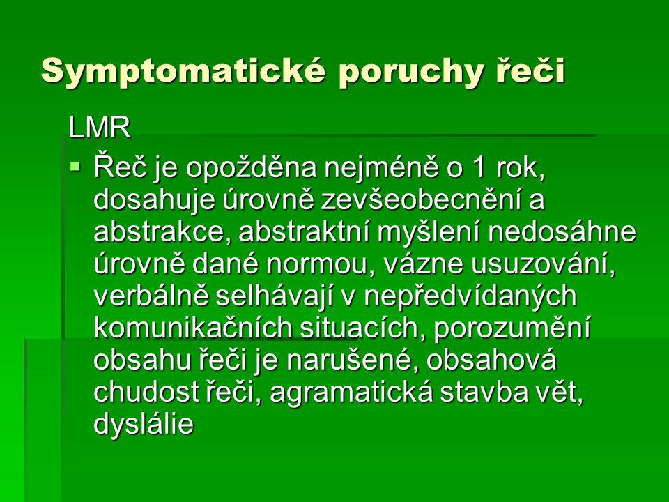 Symptomatické poruchy řeči LMR  Řeč je opožděna nejméně o 1 rok, dosahuje úrovně zevšeobecnění a abstrakce, abstraktní myšlení nedosáhne úrovně dané