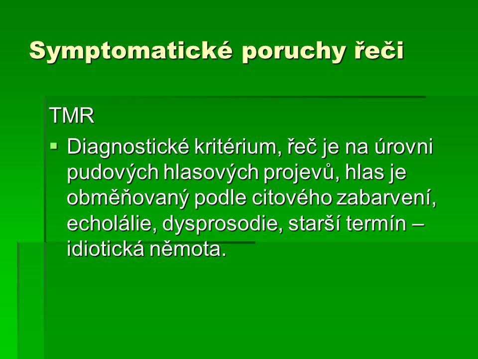 Symptomatické poruchy řeči TMR  Diagnostické kritérium, řeč je na úrovni pudových hlasových projevů, hlas je obměňovaný podle citového zabarvení, ech