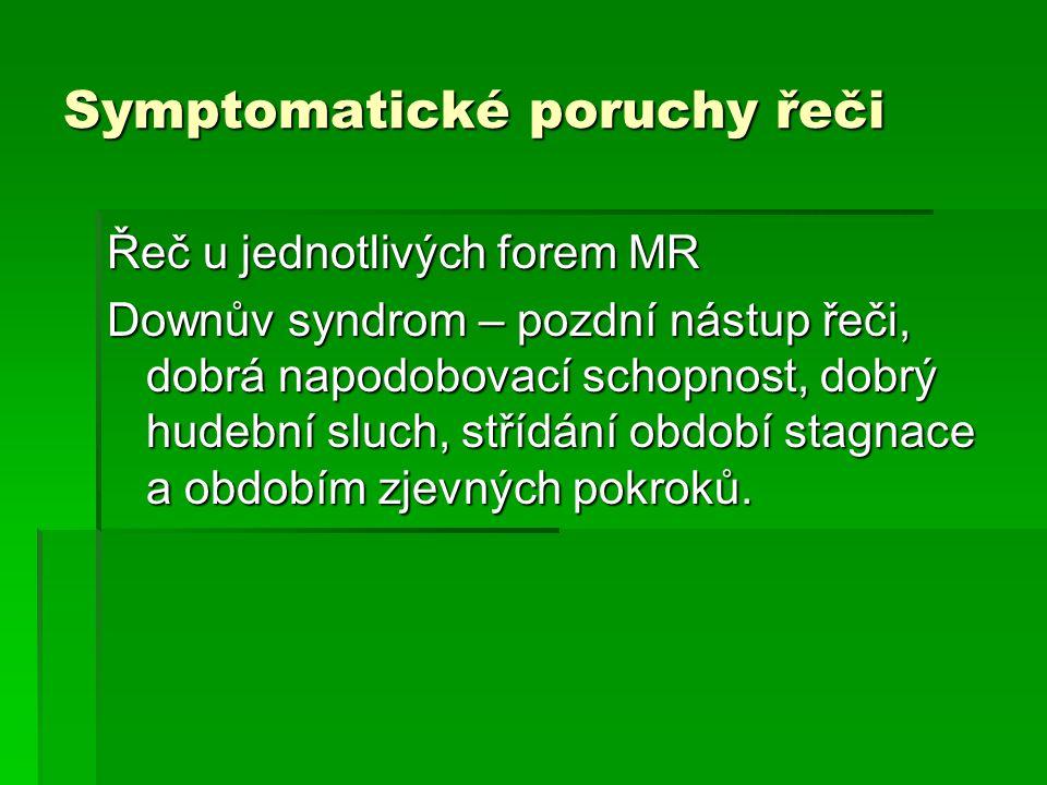 Symptomatické poruchy řeči Řeč u jednotlivých forem MR Downův syndrom – pozdní nástup řeči, dobrá napodobovací schopnost, dobrý hudební sluch, střídán