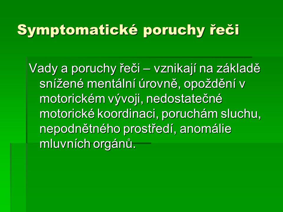 Symptomatické poruchy řeči Vady a poruchy řeči – vznikají na základě snížené mentální úrovně, opoždění v motorickém vývoji, nedostatečné motorické koo