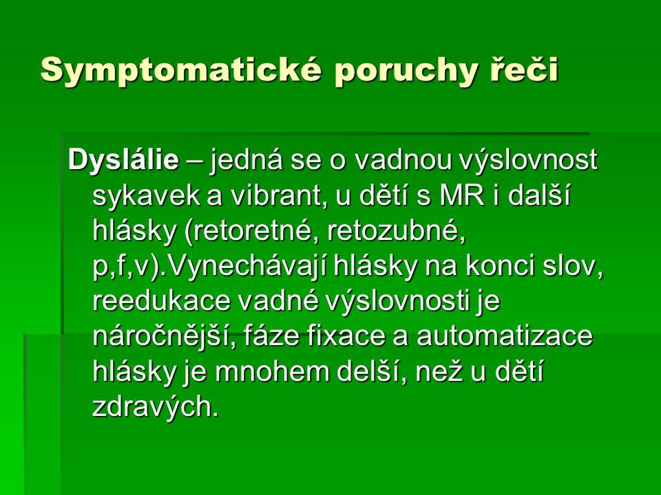 Symptomatické poruchy řeči Dyslálie – jedná se o vadnou výslovnost sykavek a vibrant, u dětí s MR i další hlásky (retoretné, retozubné, p,f,v).Vynechá