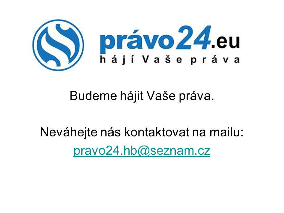 Budeme hájit Vaše práva. Neváhejte nás kontaktovat na mailu: pravo24.hb@seznam.cz