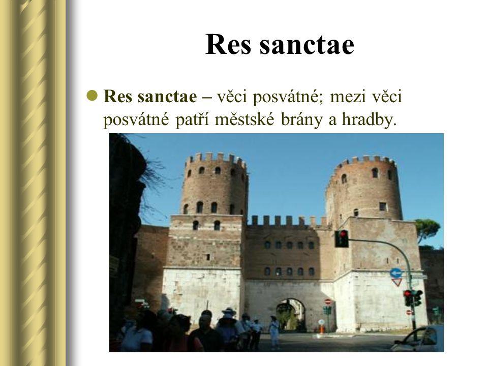 Res sanctae Res sanctae – věci posvátné; mezi věci posvátné patří městské brány a hradby.