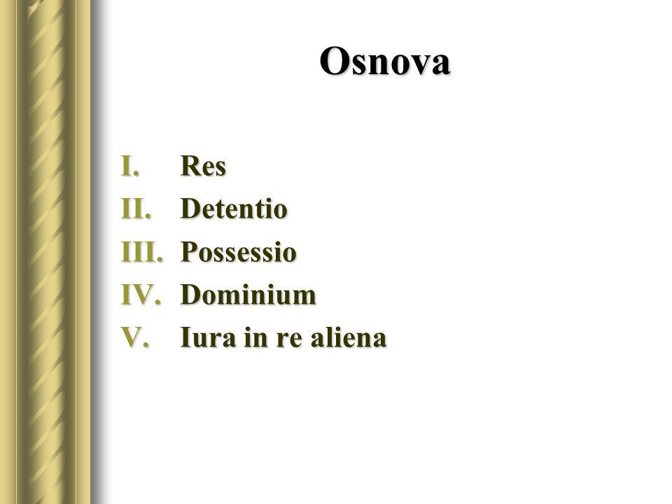 Ius quod ad res pertinet Iura in re propria Iura in re aliena Possessio Detentio