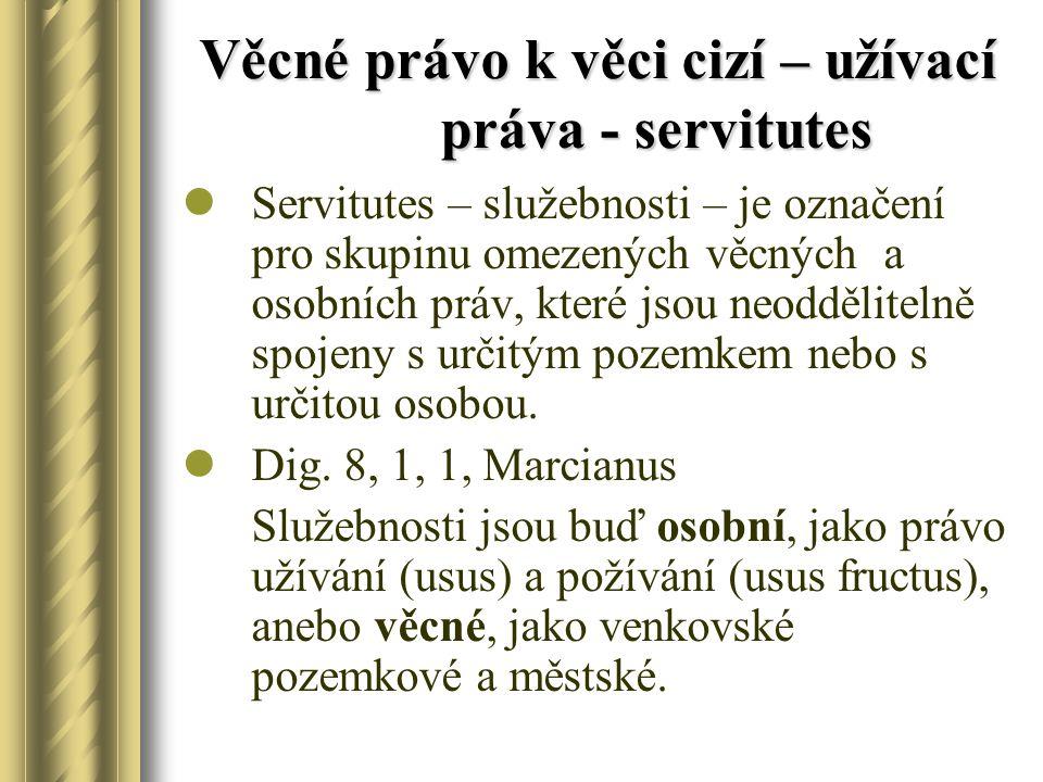 Základní zásady výkonu služebností Sua res nemini servit – nikomu nemůže sloužit jeho věc Servitutibus civiliter utendum est – oprávněný byl povinný vykonávat služebnost šetrně Servitus servitutis esse non potest – ke služebnosti nemůže být zřízena služebnost (služebnost je nesamostatné právo