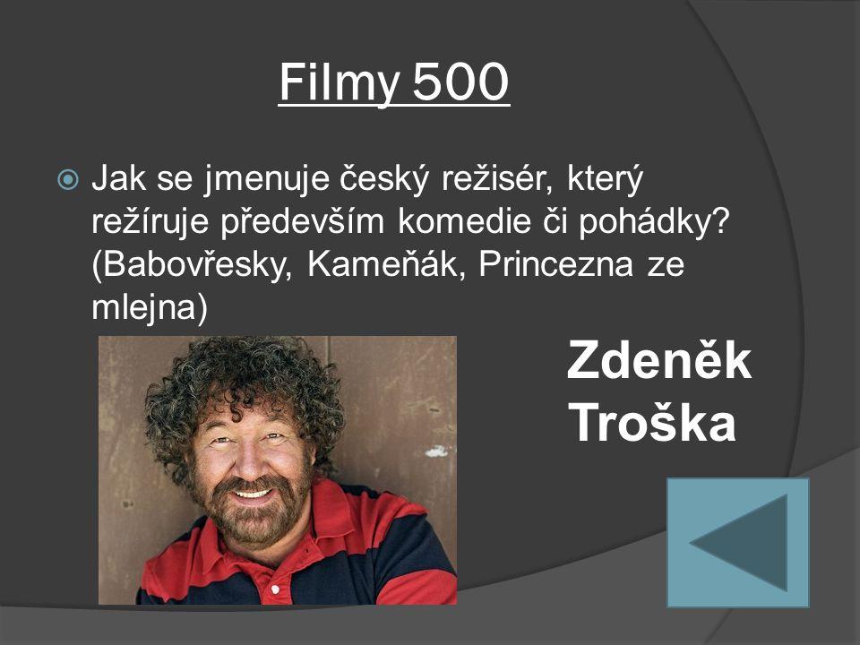Filmy 500  Jak se jmenuje český režisér, který režíruje především komedie či pohádky.