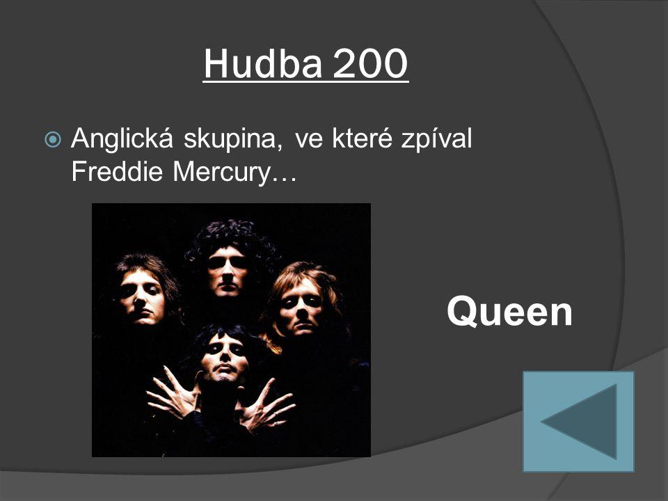 Hudba 200  Anglická skupina, ve které zpíval Freddie Mercury… Queen