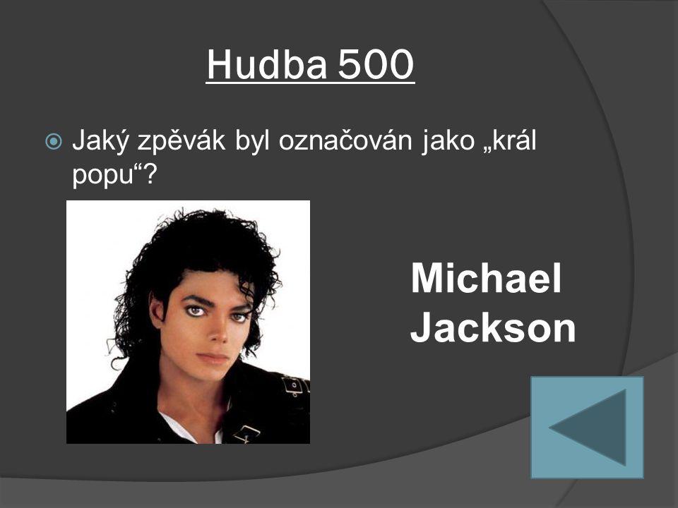 """Hudba 500  Jaký zpěvák byl označován jako """"král popu Michael Jackson"""
