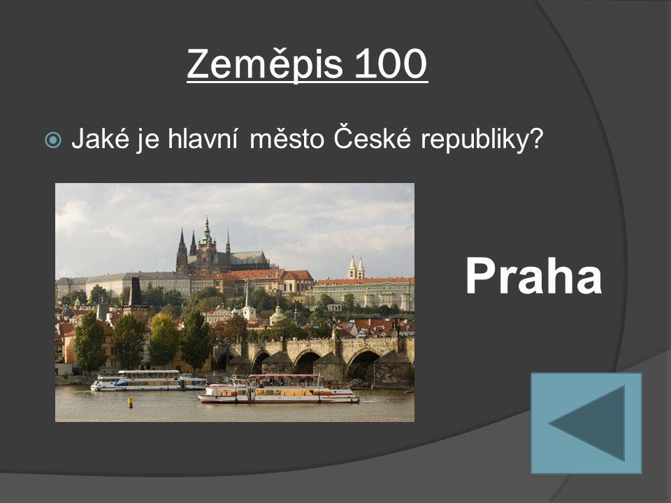Zeměpis 100  Jaké je hlavní město České republiky Praha