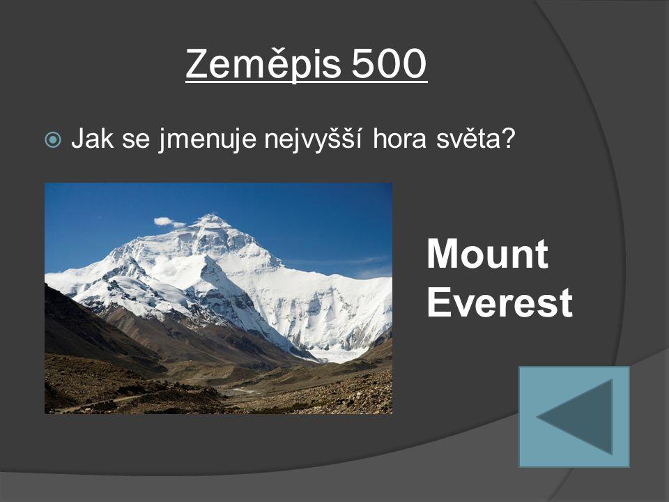 Zeměpis 500  Jak se jmenuje nejvyšší hora světa Mount Everest