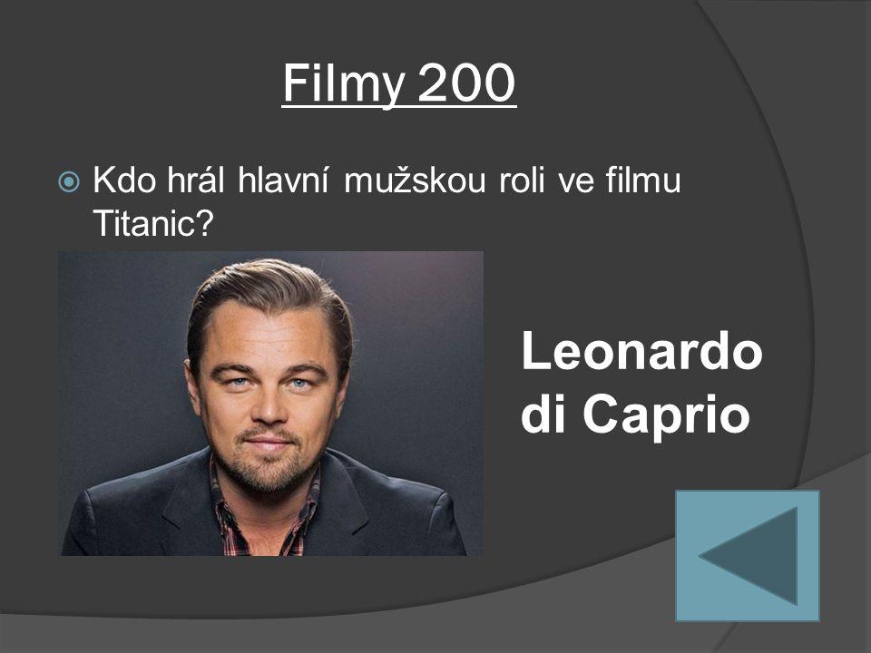 Filmy 200  Kdo hrál hlavní mužskou roli ve filmu Titanic Leonardo di Caprio