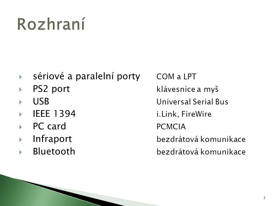  sériové a paralelní porty COM a LPT  PS2 port klávesnice a myš  USB Universal Serial Bus  IEEE 1394 i.Link, FireWire  PC card PCMCIA  Infraport
