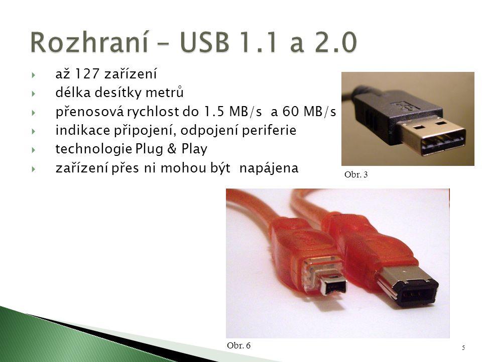 5  až 127 zařízení  délka desítky metrů  přenosová rychlost do 1.5 MB/s a 60 MB/s  indikace připojení, odpojení periferie  technologie Plug & Pla