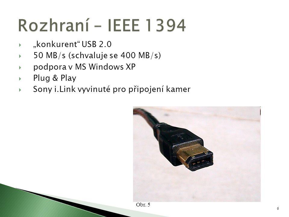 """6  """"konkurent"""" USB 2.0  50 MB/s (schvaluje se 400 MB/s)  podpora v MS Windows XP  Plug & Play  Sony i.Link vyvinuté pro připojení kamer Obr. 5"""