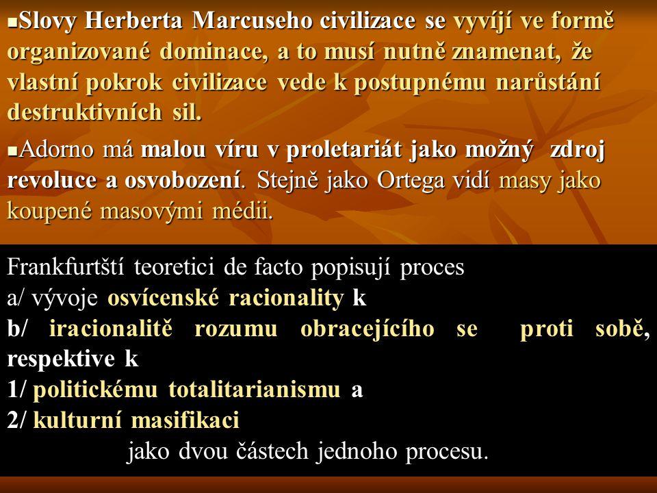 Slovy Herberta Marcuseho civilizace se vyvíjí ve formě organizované dominace, a to musí nutně znamenat, že vlastní pokrok civilizace vede k postupnému narůstání destruktivních sil.