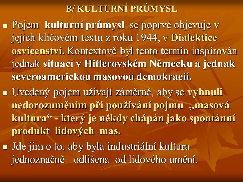 B/ KULTURNÍ PRŮMYSL Pojem kulturní průmysl se poprvé objevuje v jejich klíčovém textu z roku 1944, v Dialektice osvícenství.