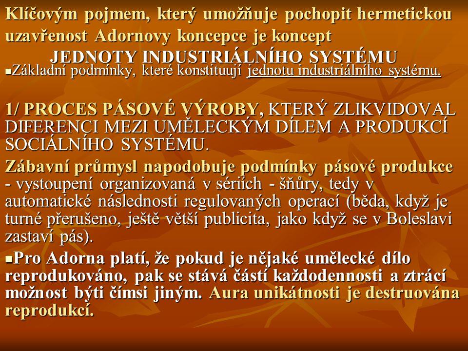 Klíčovým pojmem, který umožňuje pochopit hermetickou uzavřenost Adornovy koncepce je koncept JEDNOTY INDUSTRIÁLNÍHO SYSTÉMU Základní podmínky, které konstituují jednotu industriálního systému.