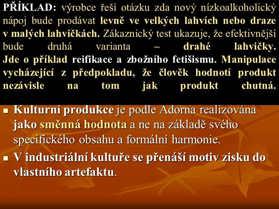Kulturní produkce je podle Adorna realizována jako směnná hodnota a ne na základě svého specifického obsahu a formální harmonie.