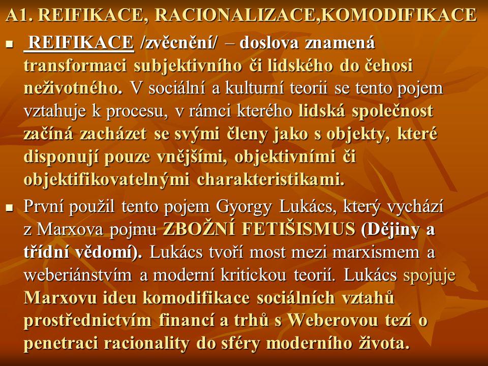 A1. REIFIKACE, RACIONALIZACE,KOMODIFIKACE REIFIKACE /zvěcnění/ – doslova znamená transformaci subjektivního či lidského do čehosi neživotného. V sociá