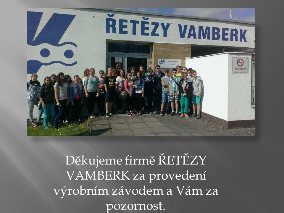 Děkujeme firmě ŘETĚZY VAMBERK za provedení výrobním závodem a Vám za pozornost.