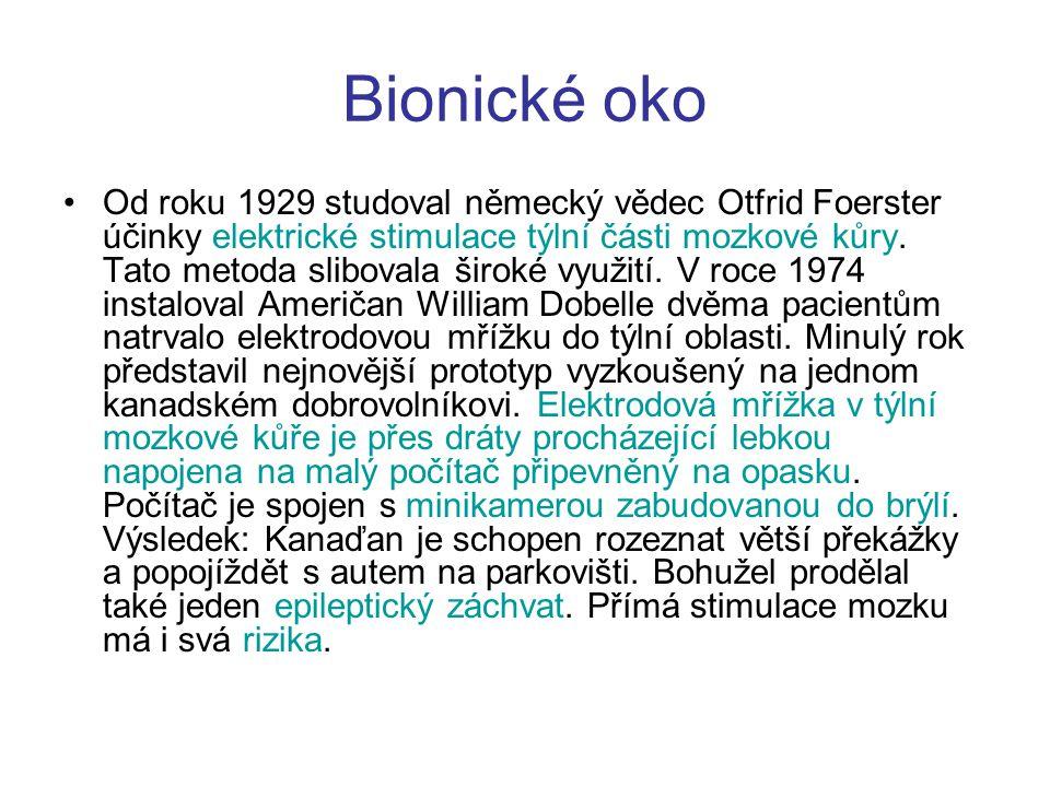 Bionické oko Od roku 1929 studoval německý vědec Otfrid Foerster účinky elektrické stimulace týlní části mozkové kůry.