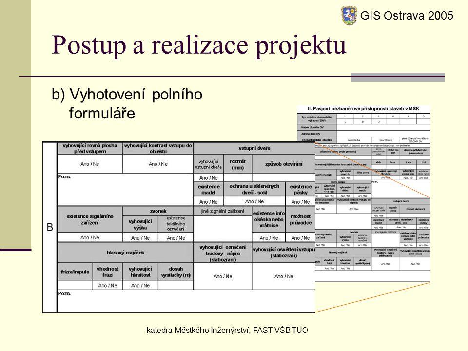Postup a realizace projektu b) Vyhotovení polního formuláře GIS Ostrava 2005 katedra Městkého Inženýrství, FAST VŠB TUO