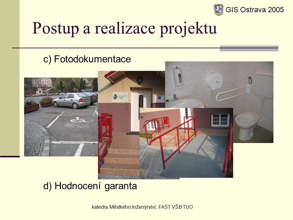 Postup a realizace projektu c) Fotodokumentace d) Hodnocení garanta GIS Ostrava 2005 katedra Městkého Inženýrství, FAST VŠB TUO